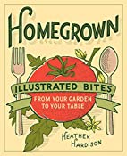 Homegrown: Illustrated Bites from Your…