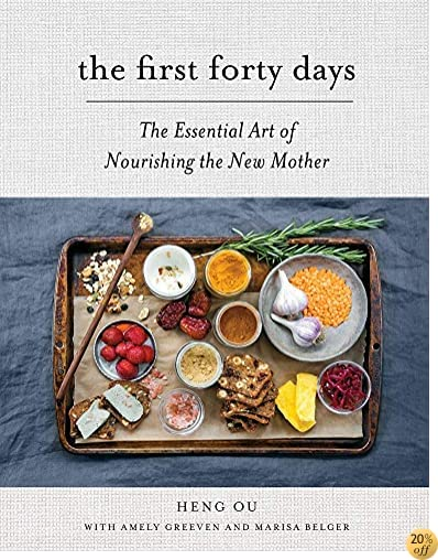 TThe First Forty Days: The Essential Art of Nourishing the New Mother