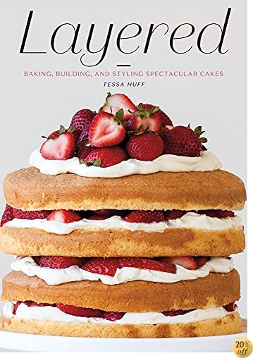 TLayered: Baking, Building, and Styling Spectacular Cakes