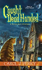 Caught Dead Handed by Carol J. Perry