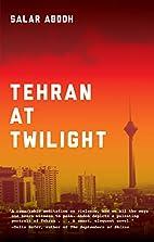 Tehran at Twilight by Salar Abdoh