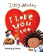 I Love You Too by Ziggy Marley
