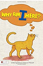 Why Am I Here? by Dolores Anderson Mitchell