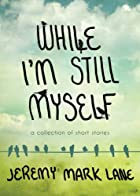 While I'm Still Myself by Jeremy Mark Lane