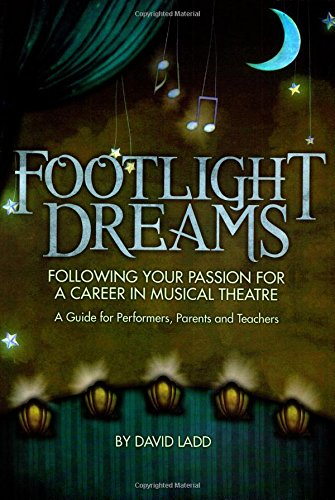 footlight-dreams-following-your-passion-for-a-career-in-musical-theatre-a-guide-for-performers-parents-and-teachers