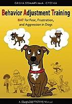 Behavior Adjustment Training: BAT for Fear,…