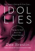 Idol Lies: Facing the Truth about Our…