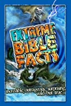 Extreme Bible Facts: Incredible, outrageous,…