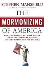 The Mormonizing of America: How the Mormon…