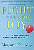 Fight Back With Joy: Celebrate More. Regret…