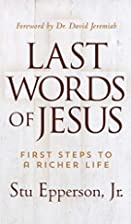 Last Words of Jesus: First Steps to a Richer…