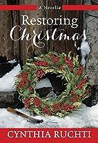 Restoring Christmas: A Novella by Cynthia…
