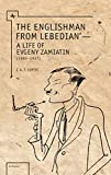 Curtis, J.A.E.: The Englishman from Lebedian: A Life of Evgeny Zamiatin