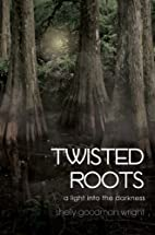 Twisted Roots by Shelly Goodman Wright