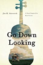 Go Down Looking by Jim H. Ainsworth