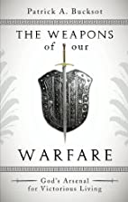 The Weapons of Our Warfare by Patrick A.…