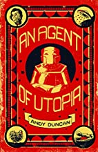 An Agent of Utopia: Stories by Andy Duncan
