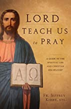 Lord Teach Us To Pray: A Guide to the…