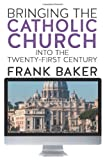 Baker, Frank: Bringing the Catholic Church Into the Twenty-First Century