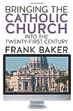 Baker, Frank: Bringing the Catholic Church Into the Twenty-First Century
