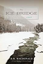 The Ice Bridge: A Novel by D. R. MacDonald