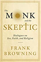 The Monk and the Skeptic: Dialogues on Sex,…