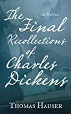 The Final Recollections of Charles Dickens:…