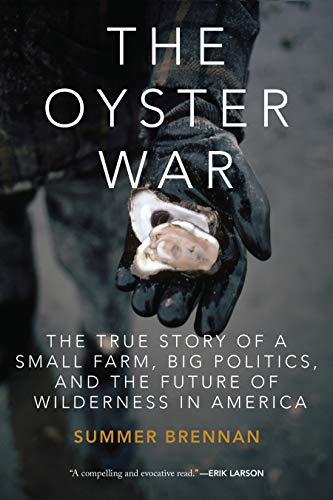 the-oyster-war-the-true-story-of-a-small-farm-big-politics-and-the-future-of-wilderness-in-america