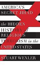 America's Secret Jihad: The Hidden…