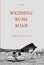 Wedding Bush Road: A Novel by David Francis
