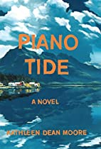 Piano Tide: A Novel by Kathleen Dean Moore