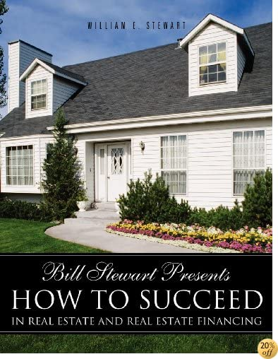 Bill Stewart Presents How to Succeed in Real Estate and Real Estate Financing