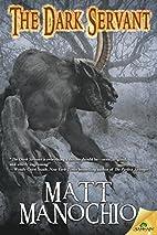 The Dark Servant by Matt Manochio