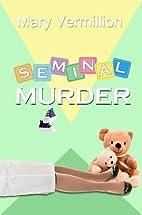 Seminal Murder by Mary Vermillion