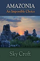 Amazonia-An Impossible Choice by Sky Croft