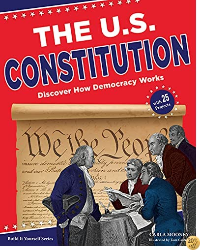 The U.S. Constitution: Discover How Democracy Works With 25 Projects (Build It Yourself)