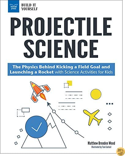 TProjectile Science: The Physics Behind Kicking a Field Goal and Launching a Rocket with Science Activities for Kids (Build It Yourself)