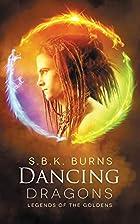 Dancing Dragons by S.B. K. Burns