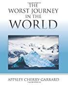 The Worst Journey in the World by Apsley…