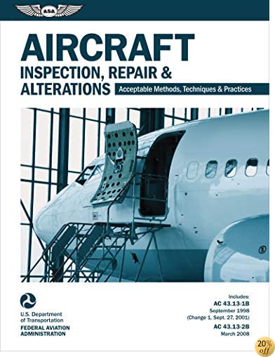 TAircraft Inspection, Repair & Alterations: Acceptable Methods, Techniques & Practices (FAA AC 43.13-1B and 43.13-2B) (FAA Handbooks series)