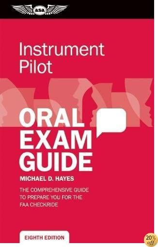 TInstrument Pilot Oral Exam Guide: The comprehensive guide to prepare you for the FAA checkride (Oral Exam Guide series)