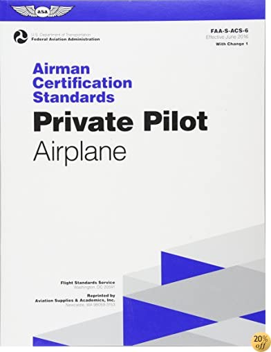 TPrivate Pilot Airman Certification Standards - Airplane: FAA-S-ACS-6, for Airplane Single- and Multi-Engine Land and Sea (Practical Test Standards series)