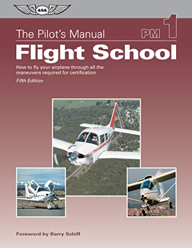 the-pilots-manual-flight-school-how-to-fly-your-airplane-through-all-the-maneuvers-required-for-certification
