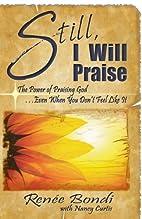 Still, I Will Praise by Renee Bondi