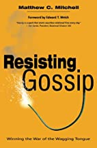 Resisting Gossip: Winning the War of the…