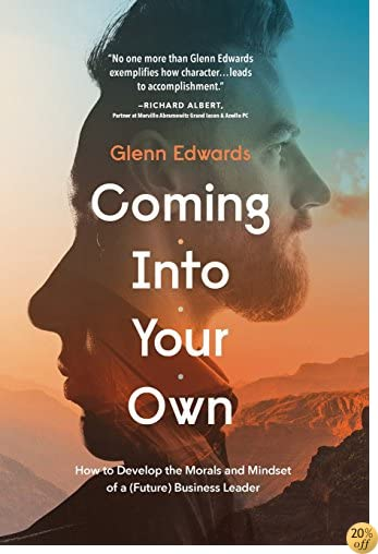 Coming Into Your Own: How to Develop the Morals and Mindset of a (Future) Business Leader