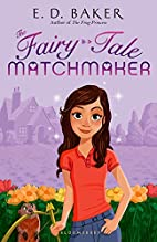 The Fairy-Tale Matchmaker by E. D. Baker