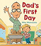 Dad's First Day by Mike Wohnoutka