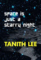 Space Is Just a Starry Night by Tanith Lee