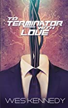 To Terminator, With Love by Wes Kennedy